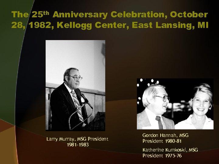 The 25 th Anniversary Celebration, October 28, 1982, Kellogg Center, East Lansing, MI Larry