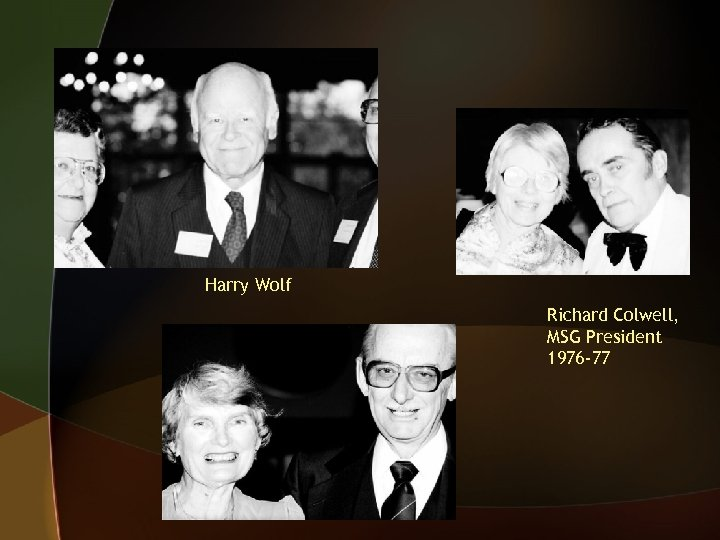 Harry Wolf Richard Colwell, MSG President 1976 -77
