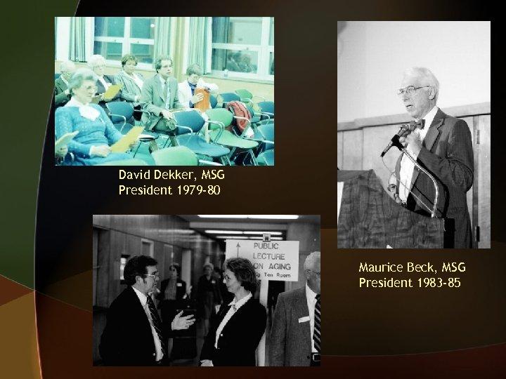David Dekker, MSG President 1979 -80 Maurice Beck, MSG President 1983 -85
