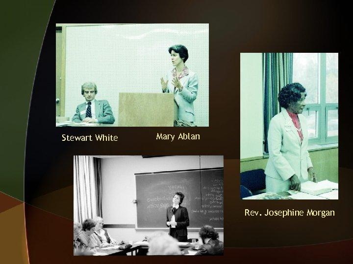 Stewart White Mary Ablan Rev. Josephine Morgan