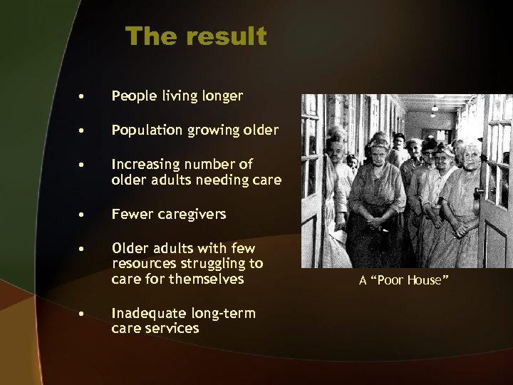 The result • People living longer • Population growing older • Increasing number of