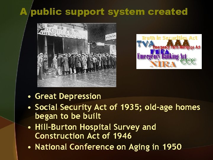 A public support system created • Great Depression • Social Security Act of 1935;