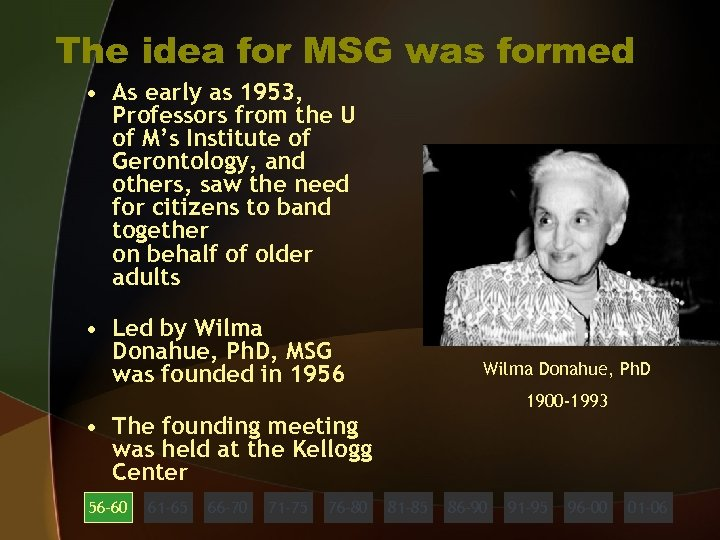 The idea for MSG was formed • As early as 1953, Professors from the