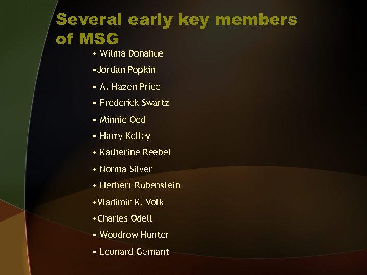 Several early key members of MSG • Wilma Donahue • Jordan Popkin • A.
