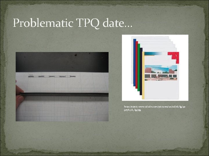Problematic TPQ date… http: //static. www. odcdn. com/pictures/us/od/sk/lg/42 9258_sk_lg. jpg