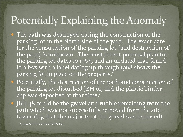 Potentially Explaining the Anomaly The path was destroyed during the construction of the parking