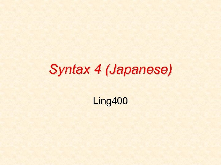 Syntax 4 (Japanese) Ling 400