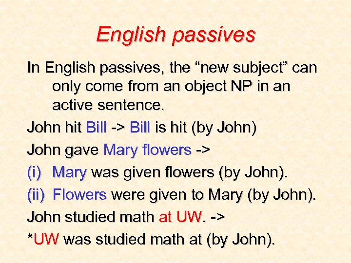 "English passives In English passives, the ""new subject"" can only come from an object"