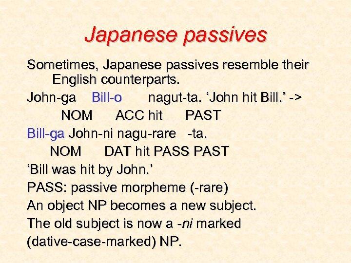 Japanese passives Sometimes, Japanese passives resemble their English counterparts. John-ga Bill-o nagut-ta. 'John hit