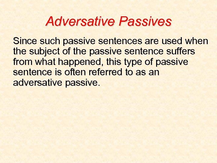 Adversative Passives Since such passive sentences are used when the subject of the passive
