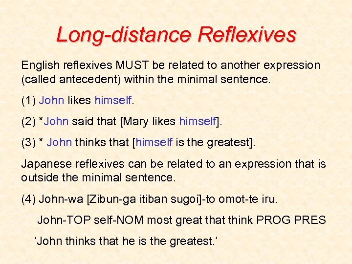 Long-distance Reflexives English reflexives MUST be related to another expression (called antecedent) within the
