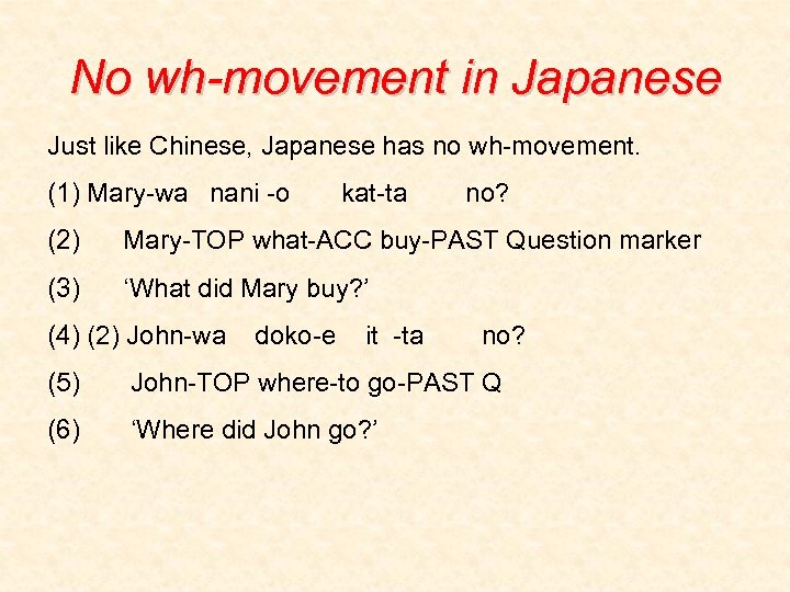No wh-movement in Japanese Just like Chinese, Japanese has no wh-movement. (1) Mary-wa nani
