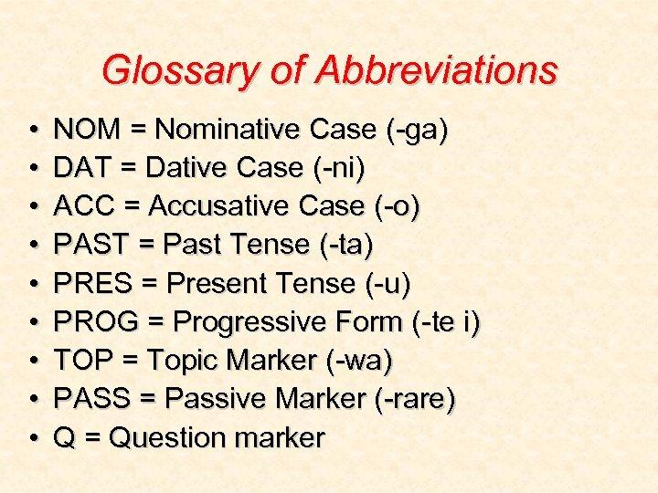 Glossary of Abbreviations • • • NOM = Nominative Case (-ga) DAT = Dative