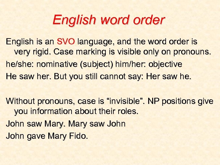 English word order English is an SVO language, and the word order is very