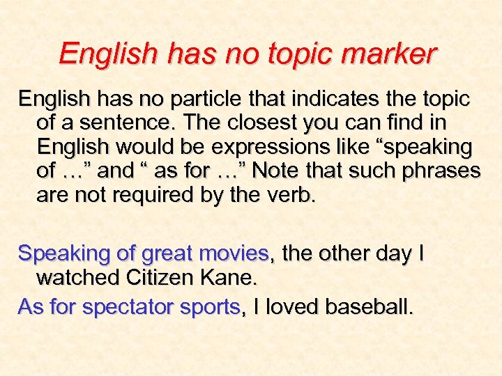 English has no topic marker English has no particle that indicates the topic of