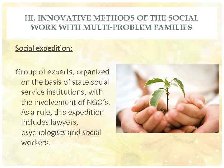 III. INNOVATIVE METHODS OF THE SOCIAL WORK WITH MULTI-PROBLEM FAMILIES Social expedition: Group of