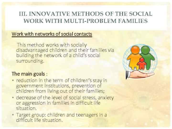 III. INNOVATIVE METHODS OF THE SOCIAL WORK WITH MULTI-PROBLEM FAMILIES Work with networks of
