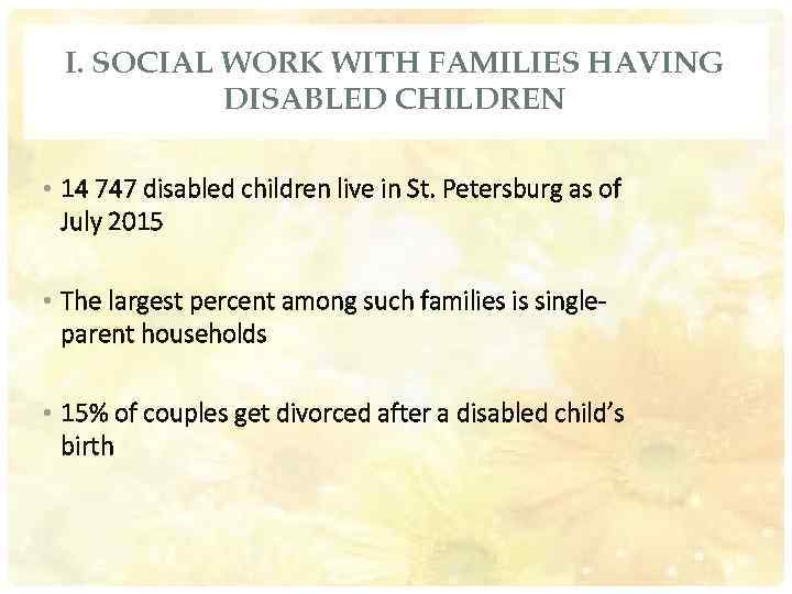I. SOCIAL WORK WITH FAMILIES HAVING DISABLED CHILDREN • 14 747 disabled children live