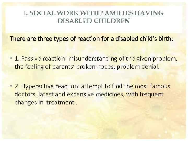 I. SOCIAL WORK WITH FAMILIES HAVING DISABLED CHILDREN There are three types of reaction