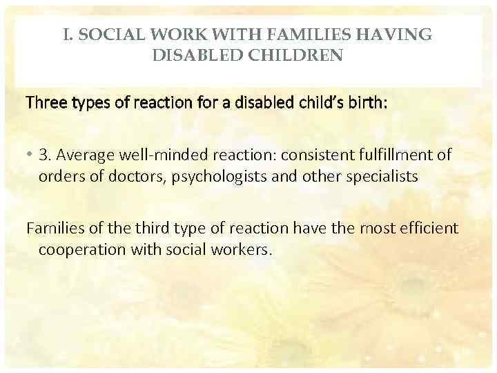 I. SOCIAL WORK WITH FAMILIES HAVING DISABLED CHILDREN Three types of reaction for a