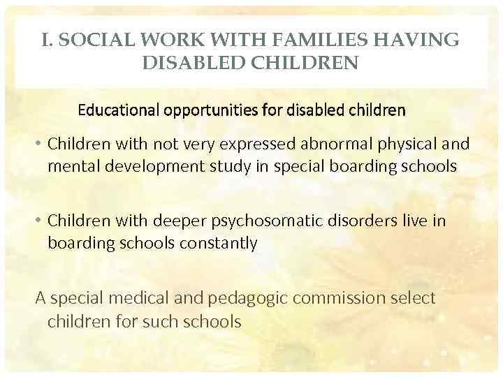 I. SOCIAL WORK WITH FAMILIES HAVING DISABLED CHILDREN Educational opportunities for disabled children •