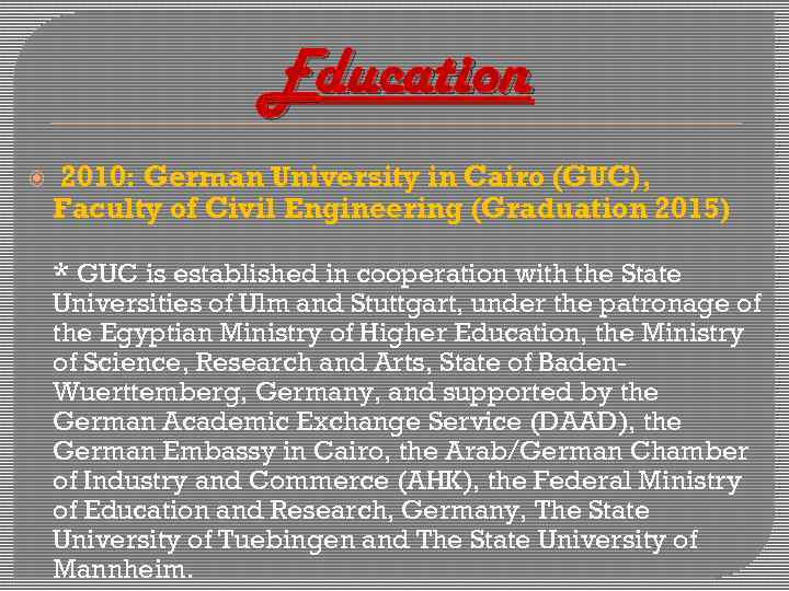 Education 2010: German University in Cairo (GUC), Faculty of Civil Engineering (Graduation 2015) *