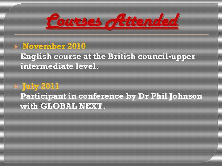 Courses Attended November 2010 English course at the British council-upper intermediate level. July 2011