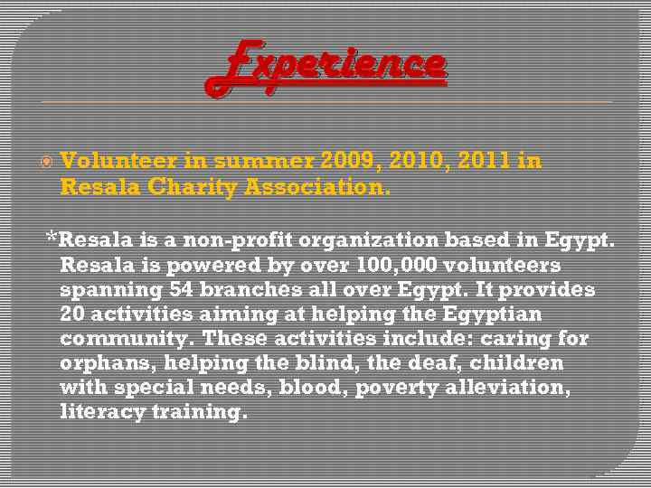 Experience Volunteer in summer 2009, 2010, 2011 in Resala Charity Association. *Resala is a