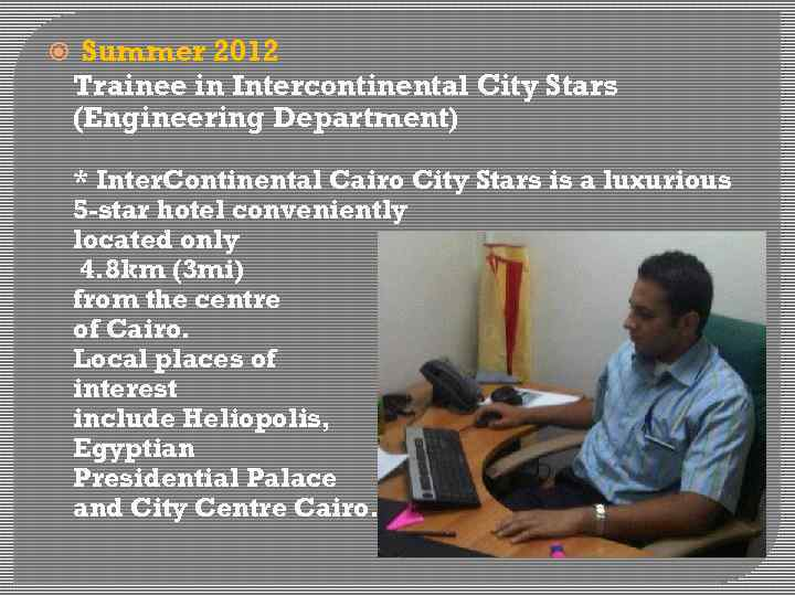 Summer 2012 Trainee in Intercontinental City Stars (Engineering Department) * Inter. Continental Cairo