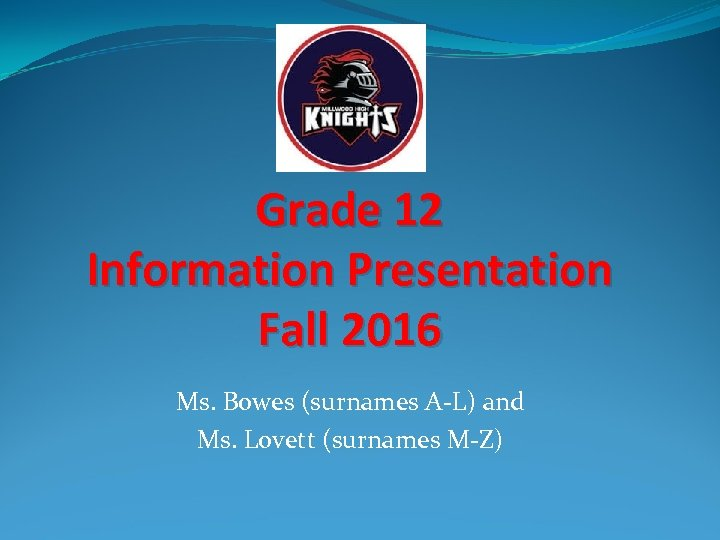 Grade 12 Information Presentation Fall 2016 Ms. Bowes (surnames A-L) and Ms. Lovett (surnames
