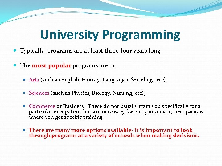 University Programming Typically, programs are at least three-four years long The most popular programs