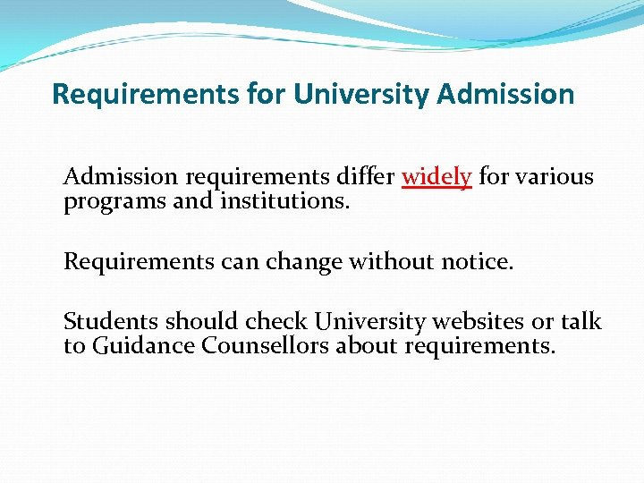 Requirements for University Admission requirements differ widely for various programs and institutions. Requirements can