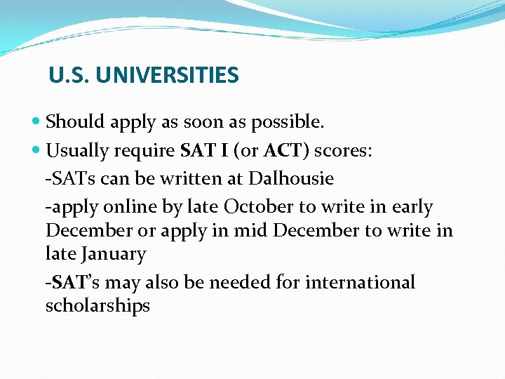 U. S. UNIVERSITIES Should apply as soon as possible. Usually require SAT I (or