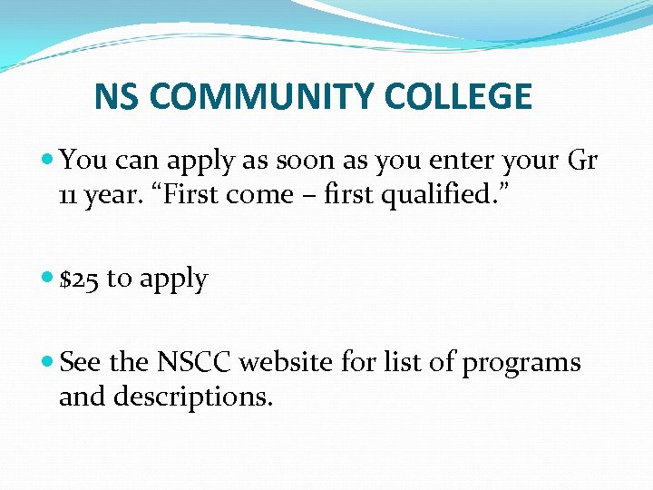 NS COMMUNITY COLLEGE You can apply as soon as you enter your Gr 11