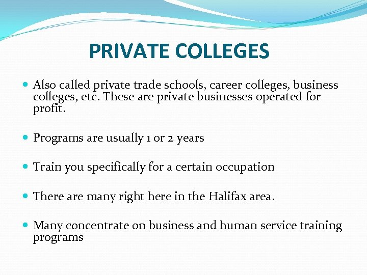 PRIVATE COLLEGES Also called private trade schools, career colleges, business colleges, etc. These are