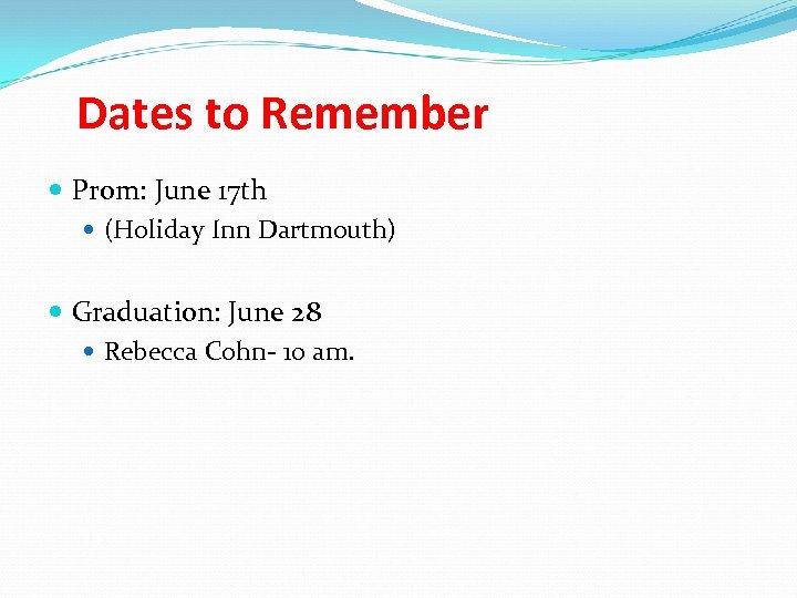 Dates to Remember Prom: June 17 th (Holiday Inn Dartmouth) Graduation: June 28 Rebecca