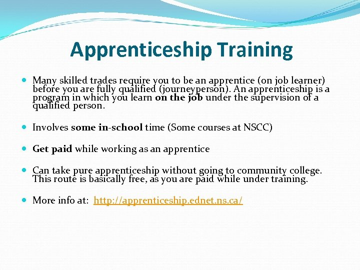 Apprenticeship Training Many skilled trades require you to be an apprentice (on job learner)