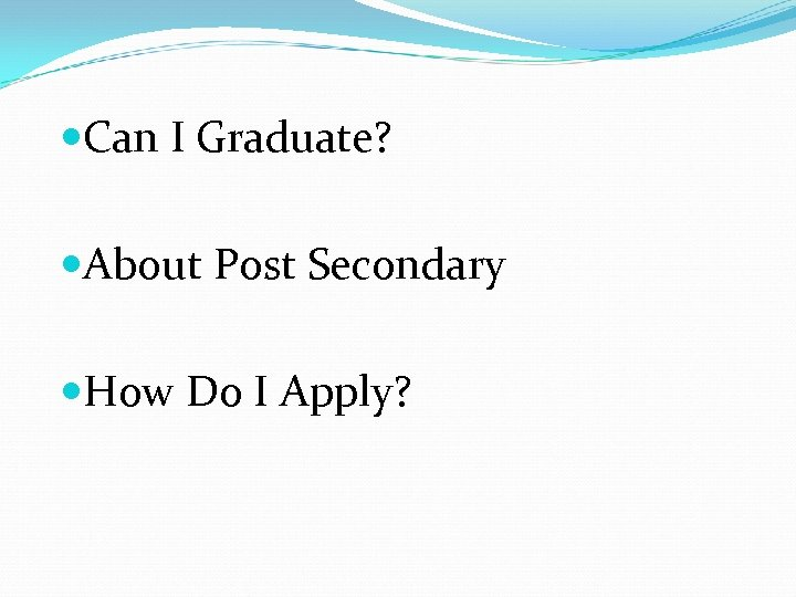 Can I Graduate? About Post Secondary How Do I Apply?