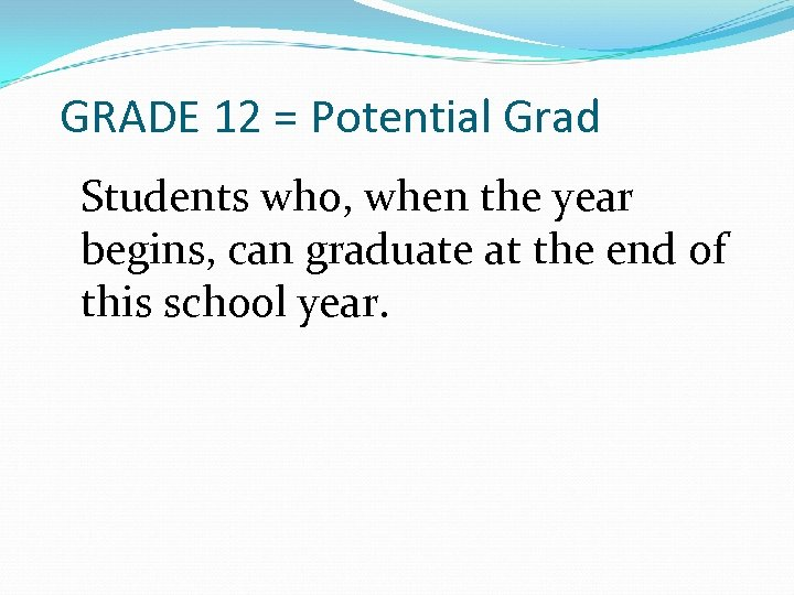 GRADE 12 = Potential Grad Students who, when the year begins, can graduate at