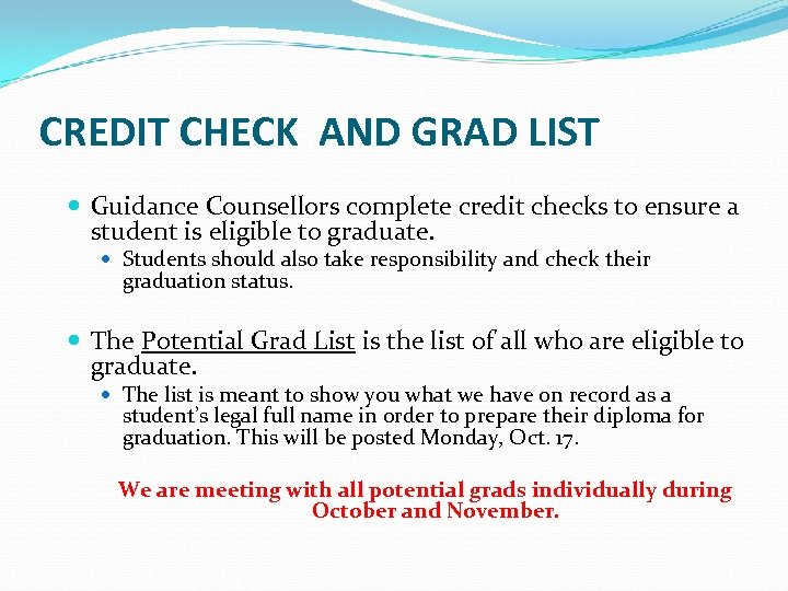 CREDIT CHECK AND GRAD LIST Guidance Counsellors complete credit checks to ensure a student