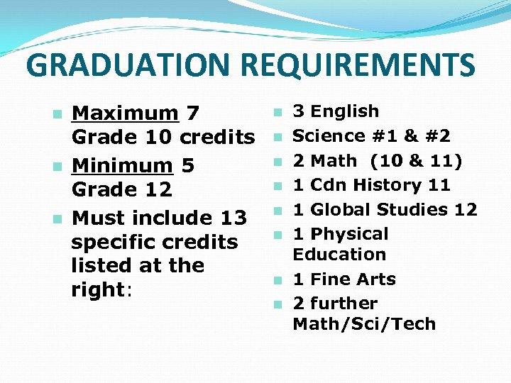 GRADUATION REQUIREMENTS n n n Maximum 7 Grade 10 credits Minimum 5 Grade 12