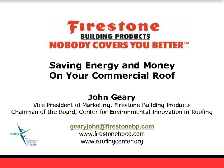 Saving Energy and Money On Your Commercial Roof John Geary Vice President of Marketing,