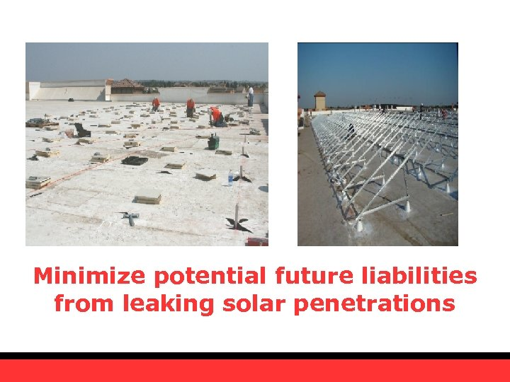 Minimize potential future liabilities from leaking solar penetrations