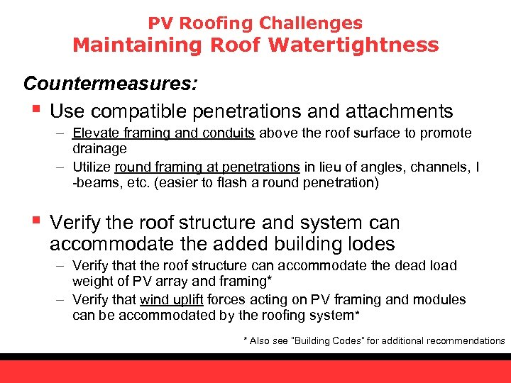 PV Roofing Challenges Maintaining Roof Watertightness Countermeasures: § Use compatible penetrations and attachments –