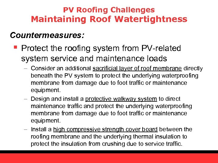 PV Roofing Challenges Maintaining Roof Watertightness Countermeasures: § Protect the roofing system from PV-related