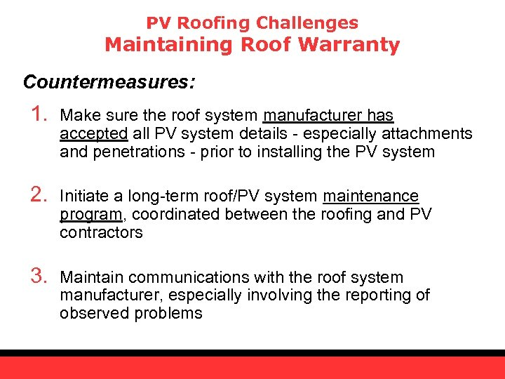PV Roofing Challenges Maintaining Roof Warranty Countermeasures: 1. Make sure the roof system manufacturer