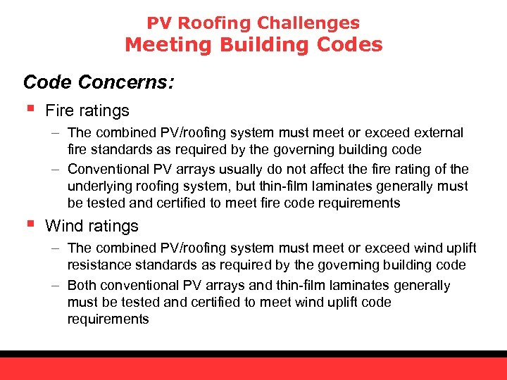 PV Roofing Challenges Meeting Building Codes Code Concerns: § Fire ratings – The combined
