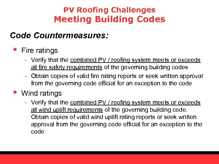 PV Roofing Challenges Meeting Building Codes Code Countermeasures: § Fire ratings – Verify that