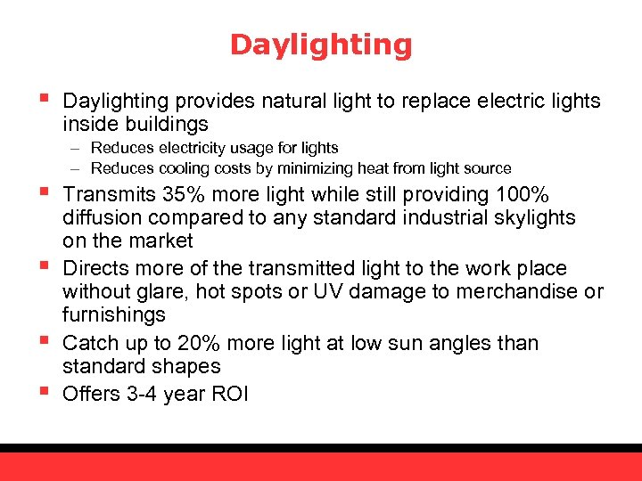 Daylighting § § § Daylighting provides natural light to replace electric lights inside buildings