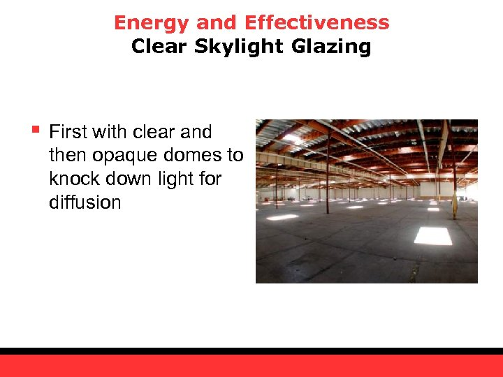 Energy and Effectiveness Clear Skylight Glazing § First with clear and then opaque domes